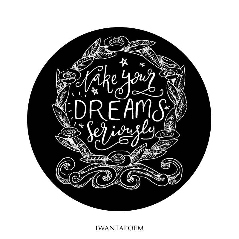 take your dreams seriously - handwritten - hand lettering quote @iwantapoem